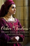Philippa Jones - The Other Tudors Milenky a levobočci Jindřicha VII